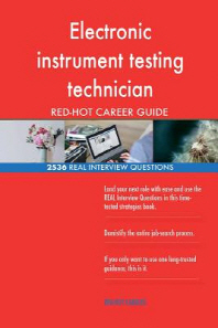 Electronic instrument testing technician RED-HOT Career; 2536 REAL Interview Que