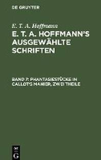 E. T. A. Hoffmann's ausgewaehlte Schriften, Band 7, Phantasiestuecke in Callot's Manier, zwei Theile