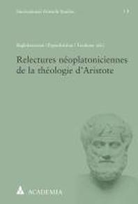 Relectures Neoplatoniciennes de la Theologie d'Aristote