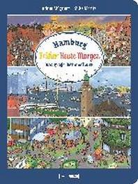 Hamburg. Frueher - Heute - Morgen