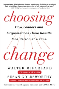 Choosing Change  How Leaders and Organizations Drive Results One Person at a Time