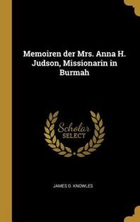 Memoiren Der Mrs. Anna H. Judson, Missionarin in Burmah