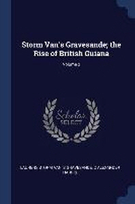 Storm Van's Gravesande; The Rise of British Guiana; Volume 2