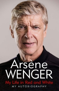Arsene Wenger: My Life in Red and White