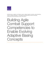 Building Agile Combat Support Competencies to Enable Evolving Adaptive Basing Concepts