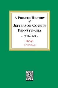 A Pioneer History of Jefferson County, Pennsylvania 1755 - 1844