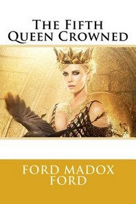 The Fifth Queen Crowned Ford Madox Ford
