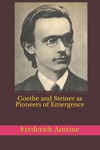 Goethe and Steiner as Pioneers of Emergence