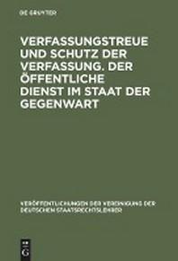 Verfassungstreue Und Schutz Der Verfassung. Der Offentliche Dienst Im Staat Der Gegenwart