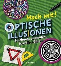 Mach mit! - Optische Illusionen: Zeichnen, ausmalen, basteln, raetseln, spielen! Das Aktivbuch fuer Kinder ab 6 Jahren