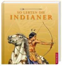 So lebten die Indianer