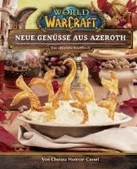 World of Warcraft: Neue Genuesse aus Azeroth - Das offizielle Kochbuch