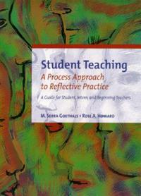 Student Teaching : A Process Approach to Reflective Practice