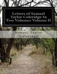 Letters of Samuel Taylor Coleridge In Two Volumes Volume II
