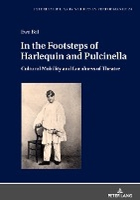 In the Footsteps of Harlequin and Pulcinella; Cultural Mobility and Localness of Theatre