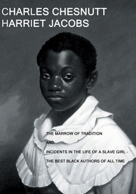 The Marrow of Tradition and Incidents in the Life of a Slave Girl