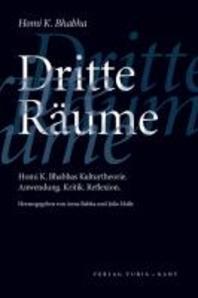 Dritte Raeume. Homi K. Bhabhas Kulturtheorie