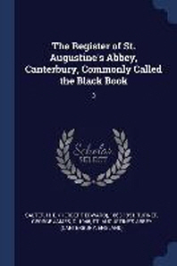The Register of St. Augustine's Abbey, Canterbury, Commonly Called the Black Book