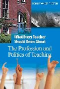 What Every Teacher Should Know about the Profession and Politics of Teaching