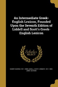An Intermediate Greek-English Lexicon, Founded Upon the Seventh Edition of Liddell and Scott's Greek-English Lexicon