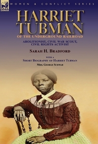 Harriet Tubman of the Underground Railroad-Abolitionist, Civil War Scout, Civil Rights Activist