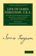 """Life of James Ferguson, F. R. S."""
