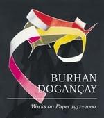 Burhan Dogancay : Works on Paper 1950-2000