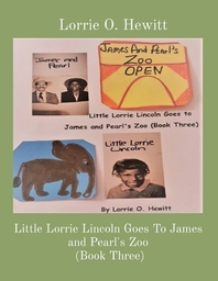Little Lorrie Lincoln Goes To James and Pearl's Zoo (Book Three)