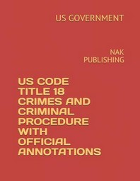 Us Code 2018-2019 Title 18 Crimes and Punishments with Official Annotations