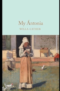 MY ANATONIA BY WILLA CATHER ILLUSTRATED EDITIOn
