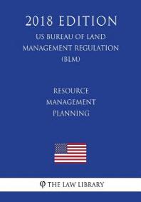 Resource Management Planning (Us Bureau of Land Management Regulation) (Blm) (2018 Edition)