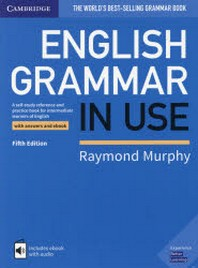 ENGLISH GRAMMAR IN USE WITH ANSWERS AND EBOOK A SELF-STUDY REFERENCE AND PRACTICE BOOK FOR INTERMEDIATE LEARNERS OF ENGLISH