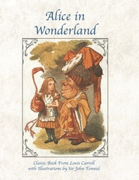 Alice in Wonderland Classic Book From Lewis Carroll with Illustrations by Sir John Tenniel