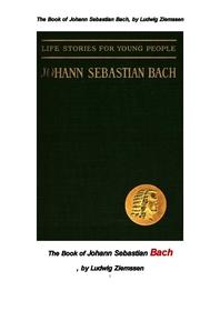 요한 세바스찬 바흐 . The Book of Johann Sebastian Bach, by Ludwig Ziemssen