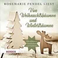 Rosemarie Fendel liest: Von Weihnachtsbaeumen und Wintertraeumen