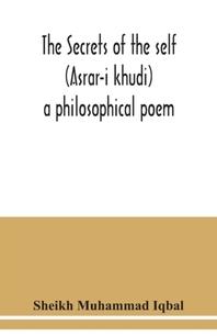 The Secrets of the self (Asrar-i khudi)