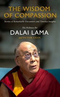 The Wisdom of Compassion  Stories of Remarkable Encounters and Timeless Insights
