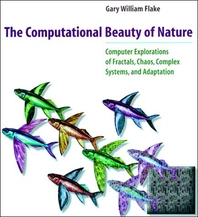 Computational Beauty of Nature : Computer Explorations of Fractals, Chaos, Complex Systems and Adapt