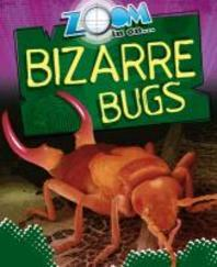 Zoom in on Bizarre Bugs. by Richard Spilsbury