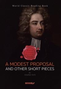 겸손한 제안 그리고 단편 조각 : A Modest Proposal and other Short Pieces (영문판)