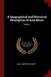 A Geographical and Historical Description of Asia Minor; Volume 1