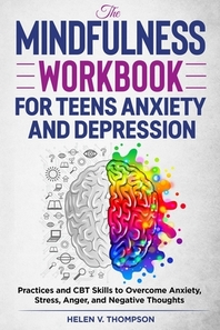 The Mindfulness Workbook for Teens Anxiety and Depression
