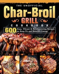 The Unofficial Char-Broil Grill Cookbook