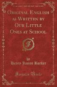 Original English as Written by Our Little Ones at School (Classic Reprint)