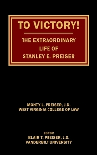 To Victory! The Extraordinary Life of Stanley E. Preiser
