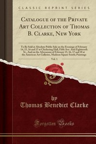 Catalogue of the Private Art Collection of Thomas B. Clarke, New York, Vol. 1
