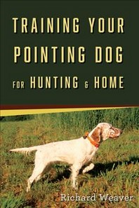 Training Your Pointing Dog for Hunting & Home
