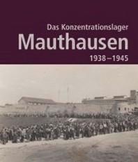 Das Konzentrationslager Mauthausen 1938 - 1945. 2. Auflage