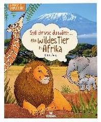 Stell dir vor, du waerst...ein wildes Tier in Afrika