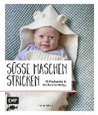 Suesse Maschen stricken - 15 Pucksaecke und Decken fuer Babys